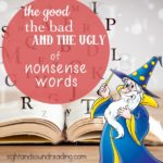 Nonsense Word Fluency: What are nonsense words, when are they good and bad -and what can we do to help students read them better.